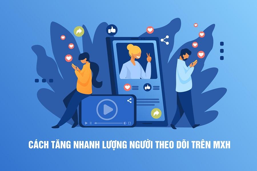 Bí quyết giúp thu hút và tăng nhanh lượng người theo dõi trên mạng xã hội