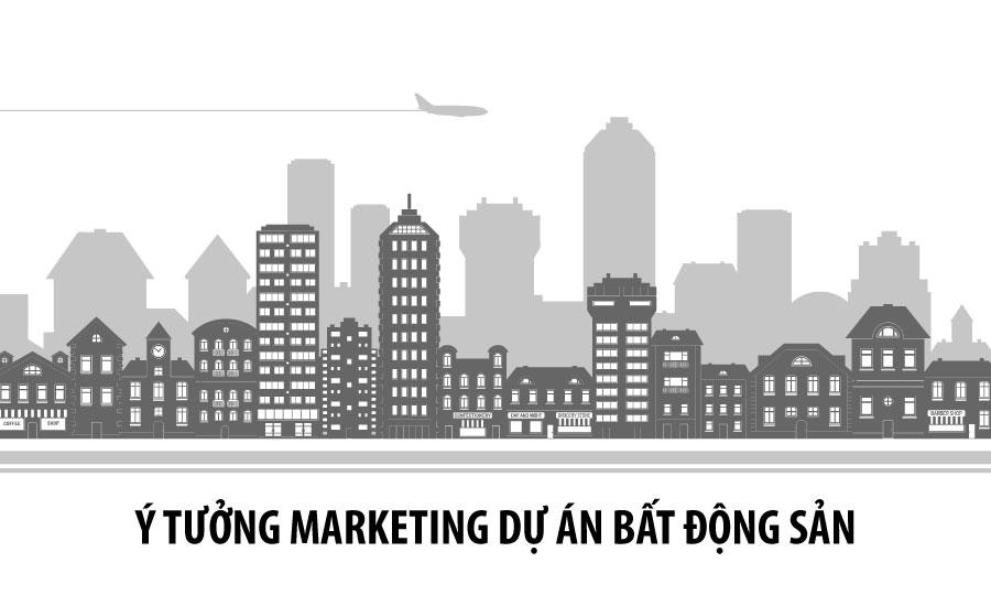 Tổng hợp những ý tưởng marketing dự án bất động sản đột phá