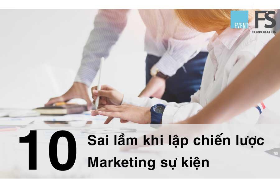 10 sai lầm dễ mắc phải khi lập chiến lược Marketing sự kiện