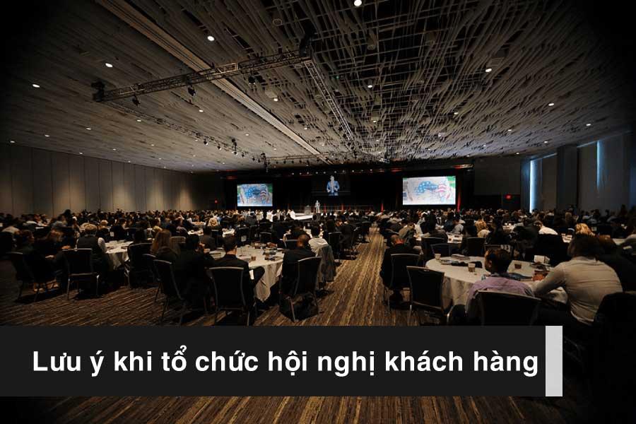 Lưu ý quan trọng khi tổ chức sự kiện hội nghị khách hàng