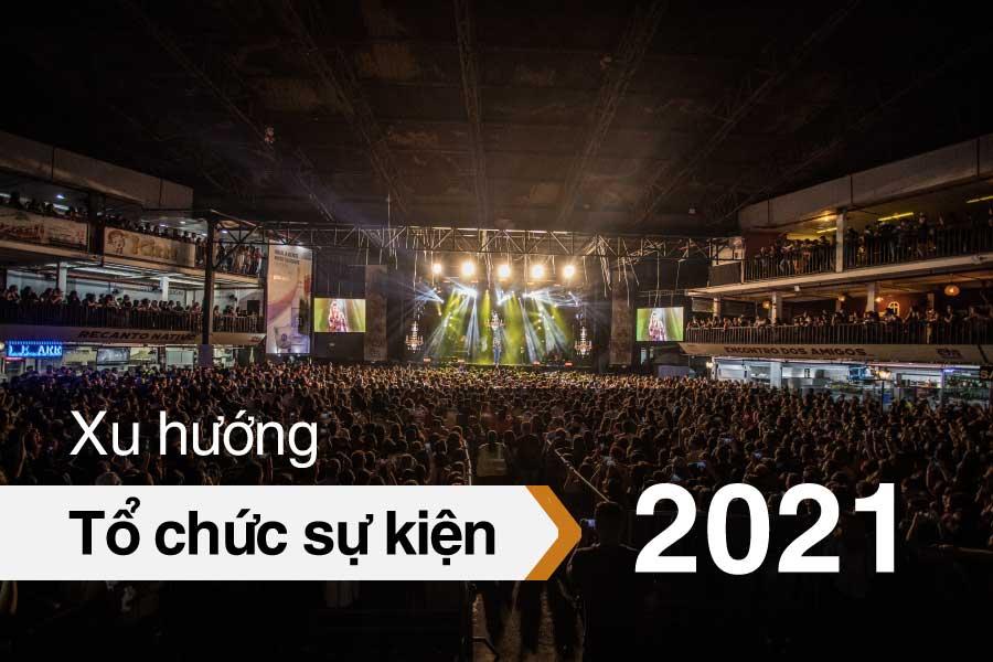 Những xu hướng tổ chức sự kiện nổi bật 2021