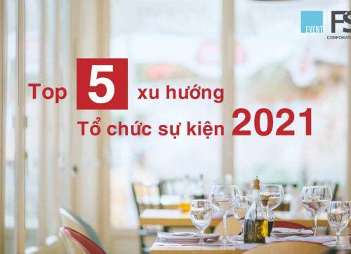 top-5-xu-huong-to-chuc-su-kien-nam-2021-0