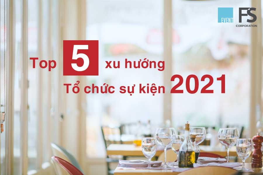 Top 5 xu hướng tổ chức sự kiện năm 2021. Ảnh 1.