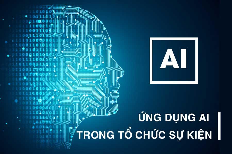 Trí tuệ nhân tạo và những ứng dụng của AI trong tổ chức sự kiện.